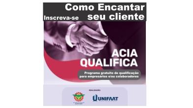 ACIA Qualifica - Como Encantar o seu Cliente!