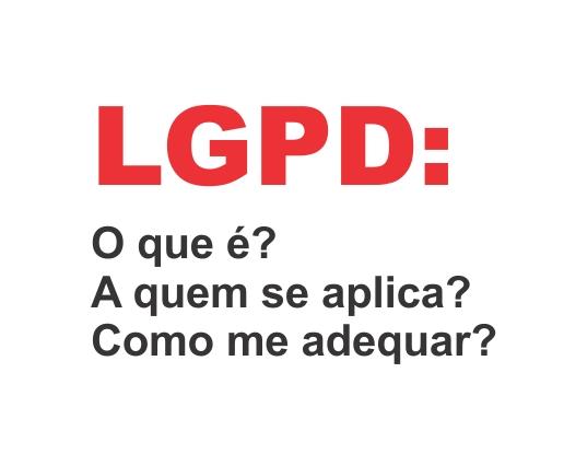Notícia: LGPD – O QUE É, A QUEM SE APLICA E COMO ME ADEQUAR?